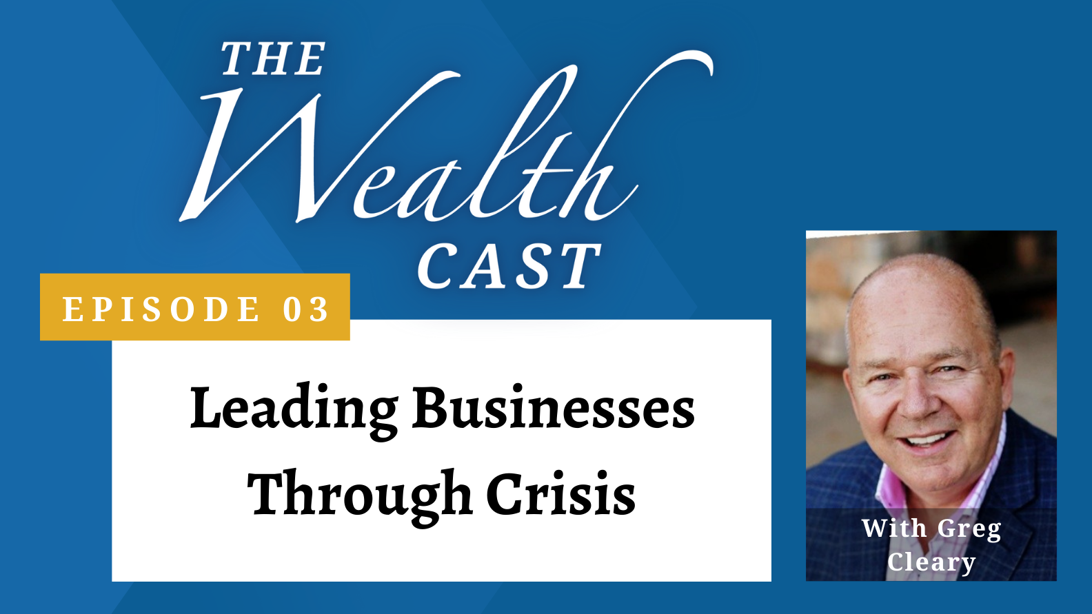 The Wealth Cast Ep 03 - Greg Cleary