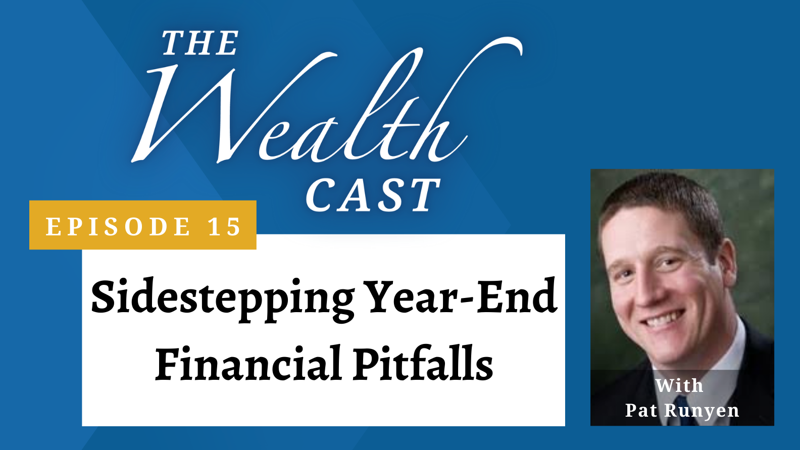 The Wealth Cast Ep 15 - Pat Runyen - Sidestepping Year-End Financial Pitfalls