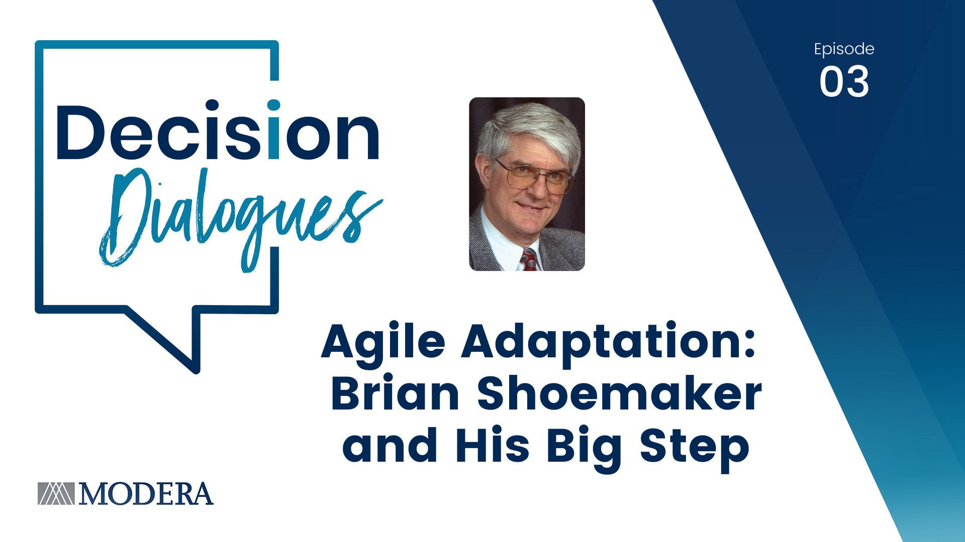Decision Dialogues Episode 03 - Agile Adaptation: Brian Shoemaker and His Big Step