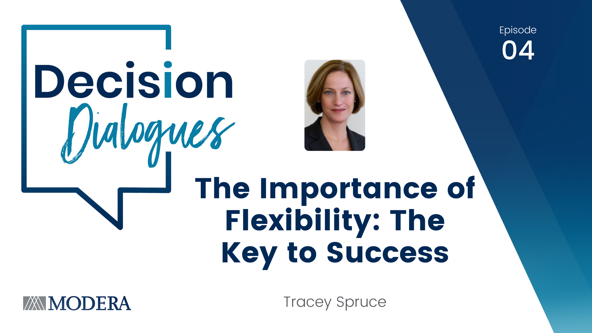 Decision Dialogues Episode 04 - The Importance of Flexibility: The Key to Success - Tracey Spruce