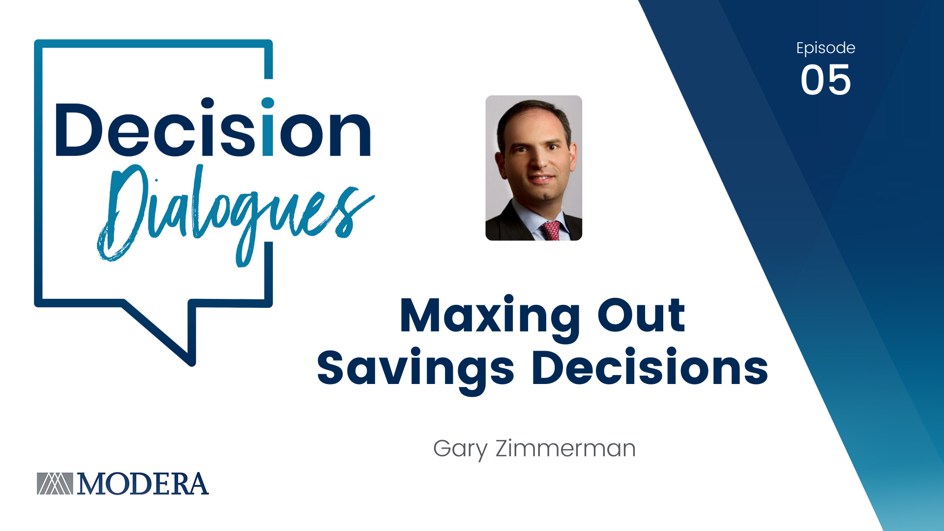 Decision Dialogues Episode 05: Maxing Out Savings Decisions with Gary Zimmerman