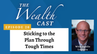 The Wealth Cast Episode 20: Sticking to the Plan Through Tough Times with Apollo Lupescu