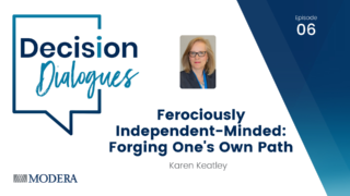 Decision Dialogues Episode 06 - Ferociously Independent-Minded: Forging One's Own Path with Karen Keatley