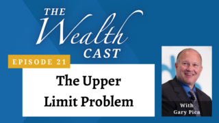 The Wealth Cast Ep 21 - The Upper Limit Problem with Gary Pica