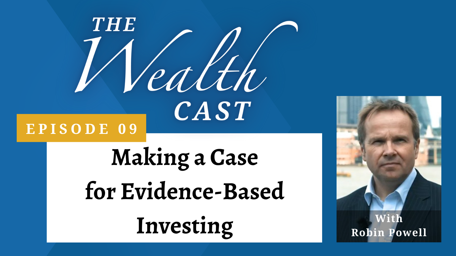 The Wealth Cast - Episode 09 - Robin Powell